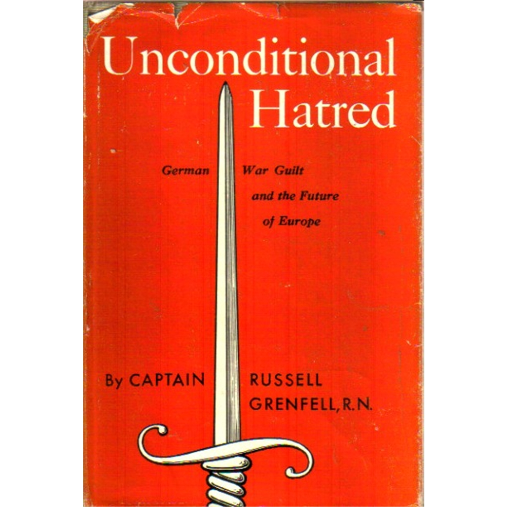 Russell Grenfell - Unconditional hatred: German war guilt and the future of Europe