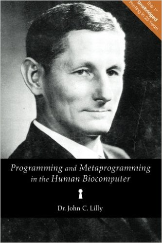 John C. Lilly - Programming and Metaprogramming in the Human Biocomputer: Theory and Experiments