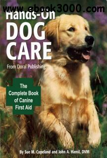Sue M. Copeland, John A. Hamil - Doral Publishings Hands-On Dog Care: The Complete Book of Canine First Aid