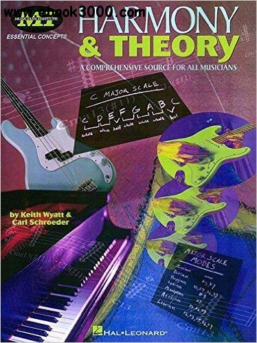 Carl Schroeder, Keith Wyatt - Harmony and Theory: A Comprehensive Source for All Musicians