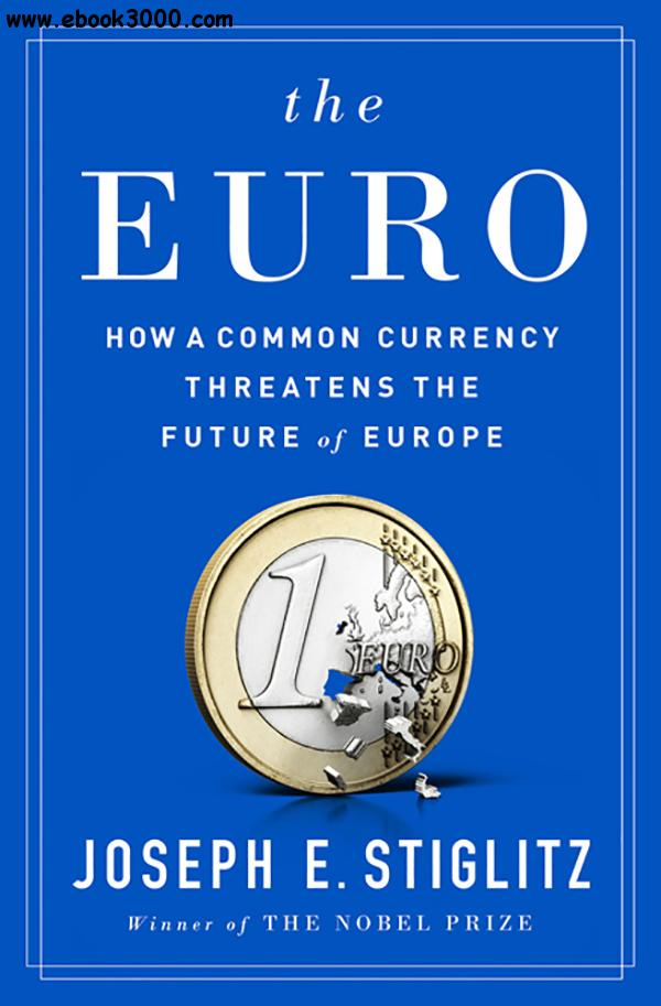 the euro as a common currency The euro how a common currency threatens the future of europe joseph e  stiglitz (author, columbia university) sign up for the monthly new releases.