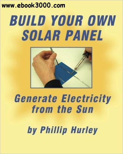 Phillip Hurley Build Your Own Solar Panel Generate