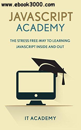 Javascript: The Stress Free Way To Learning Javascript Inside And Out