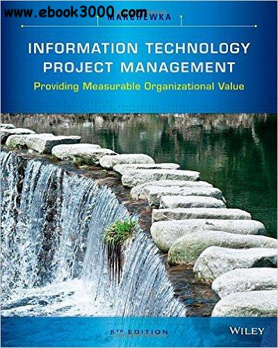 Information Technology Project Management: Providing Measurable Organizational Value, 5th edition