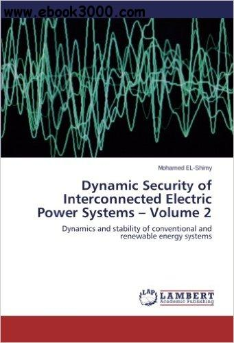 Dynamic Security of Interconnected Electric Power Systems - Volume 2: Dynamics and stability of conventional and renewable...