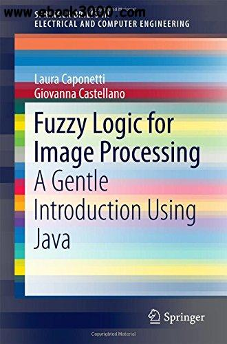 Fuzzy Logic for Image Processing: A Gentle Introduction Using Java