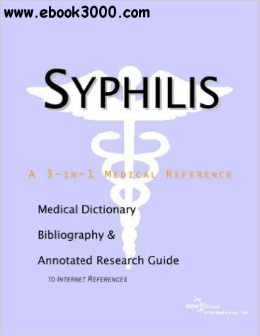 Syphilis - A Medical Dictionary, Bibliography, and Annotated Research Guide to Internet References