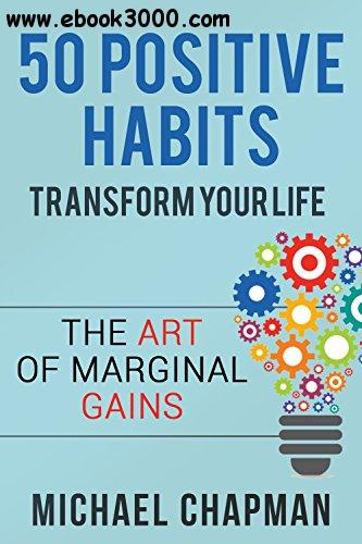 50 Positive Habits to Transform you Life by Michael Chapman