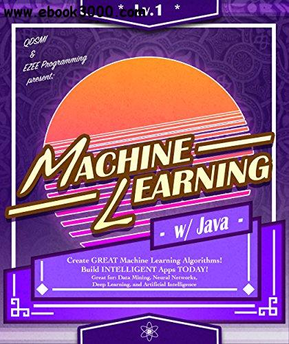 Machine Learning: w/ Java, Lvl 1: Create GREAT Machine Learning Algorithms!