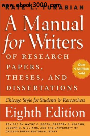 A Manual for Writers of Research Papers, Theses, and Dissertations: Chicago Style for Students and Researchers, 8th  Edition