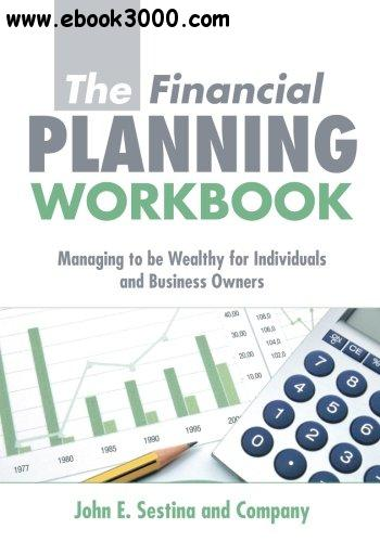 The Financial Planning Workbook: Managing to be Wealthy for Individuals and Business Owners