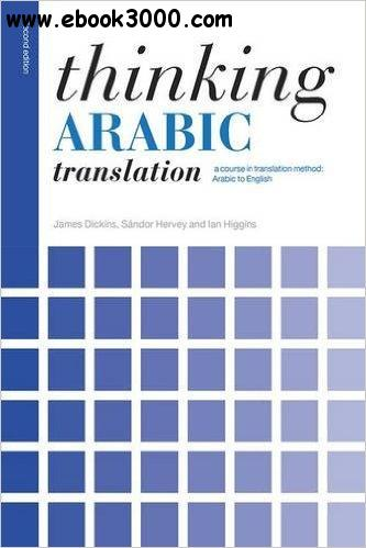 Thinking Arabic Translation: A Course in Translation Method: Arabic to English, 2nd Edition