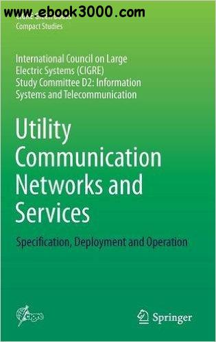Utility Communication Networks and Services: Specification, Deployment and Operation