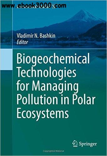 Biogeochemical Technologies for Managing Pollution in Polar Ecosystems (Environmental Pollution)