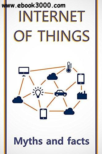 Internet of Things: Myth and Facts