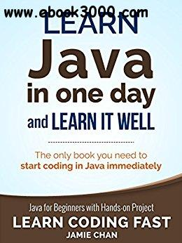 Java: Learn Java in One Day and Learn It Well. Java for Beginners with Hands-on Project