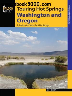 Touring Hot Springs Washington and Oregon: A Guide to the States' Best Hot Springs, 2nd  Edition