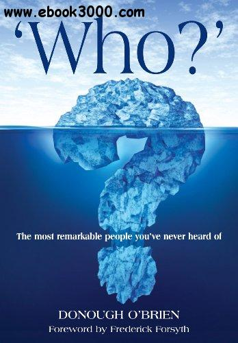 Who?: The Most Remarkable People You've Never Heard of