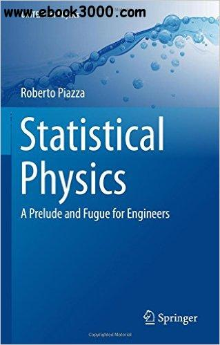 Statistical Physics: A Prelude and Fugue for Engineers
