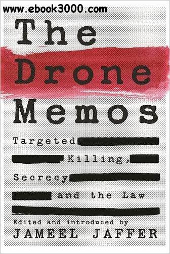 The Drone Memos: Targeted Killing, Secrecy, and the Law