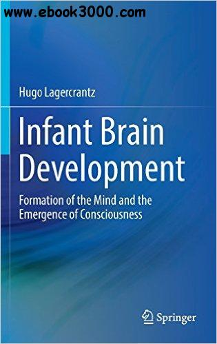Infant Brain Development: Formation of the Mind and the Emergence of Consciousness