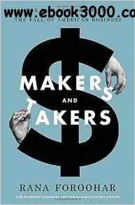 Makers and Takers: The Rise of Finance and the Fall of American Business