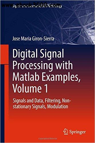 Digital Signal Processing with Matlab Examples, Volume 1: Signals and Data, Filtering, Non-stationary Signals, Modulation
