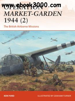 Operation Market-Garden 1944 (2): The British Airborne Missions (Osprey Campaign 301)