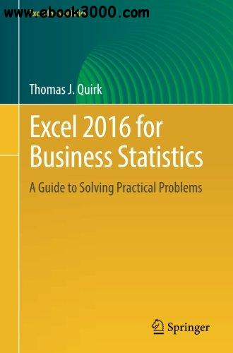 Excel 2016 for Business Statistics: A Guide to Solving Practical Problems