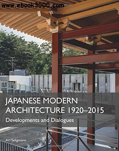Japanese Modern Architecture 1920-2015: Developments and Dialogues