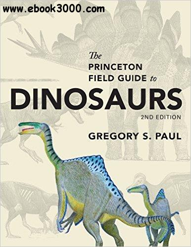 The Princeton Field Guide to Dinosaurs, 2nd Edition