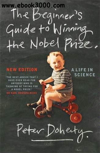 The Beginner's Guide to Winning the Nobel Prize: A Life in Science, New  Edition