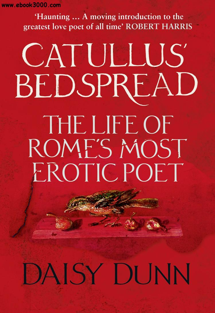 Catullus' Bedspread: The Life of Rome's Most Erotic Poet