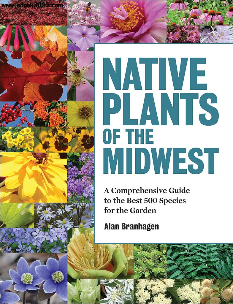 native plants of the midwest  a comprehensive guide to the best 500 species for the garden