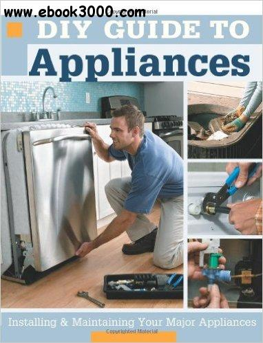 DIY Guide to Appliances: Installing and Maintaining Your Major Appliances