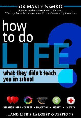How to Do Life: What they didn't teach you in school by Marty Nemko
