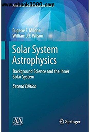 Solar System Astrophysics: Background Science and the Inner Solar System, 2nd edition
