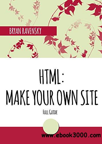 HTML: Make Your Own Site: Full Guide
