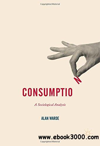 Consumption: A Sociological Analysis (Consumption and Public Life)