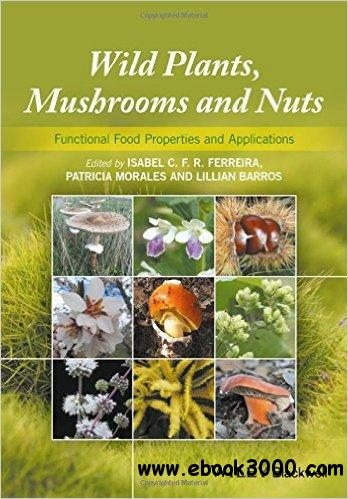 Wild Plants, Mushrooms and Nuts: Functional Properties and Food Applications