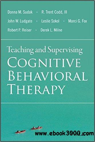 Cognitive Behavior Therapy, Second Edition: Basics and ...