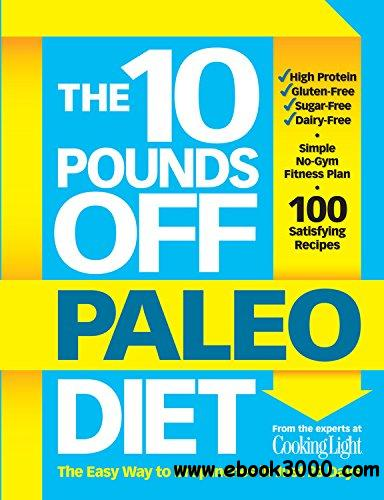 The 10 Pounds Off Paleo Diet: The Easy Way to Drop Inches in Just 28 Days