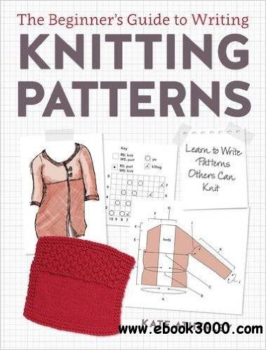 Knitting Pattern Writing : The Beginners Guide to Writing Knitting Patterns: Learn to Write Pattern...