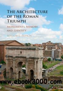 The Architecture of the Roman Triumph : Monuments, Memory, and Identity