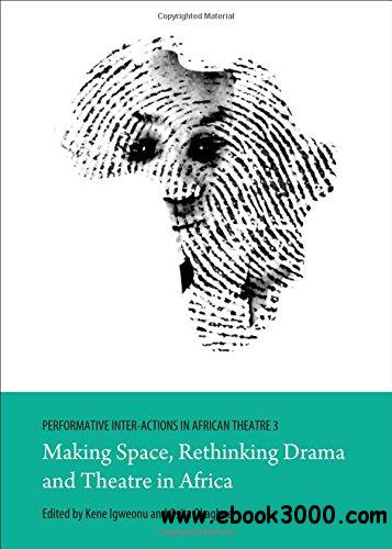 Performative Inter-actions in African Theatre 3: Making Space, Rethinking Drama and Theatre in Africa