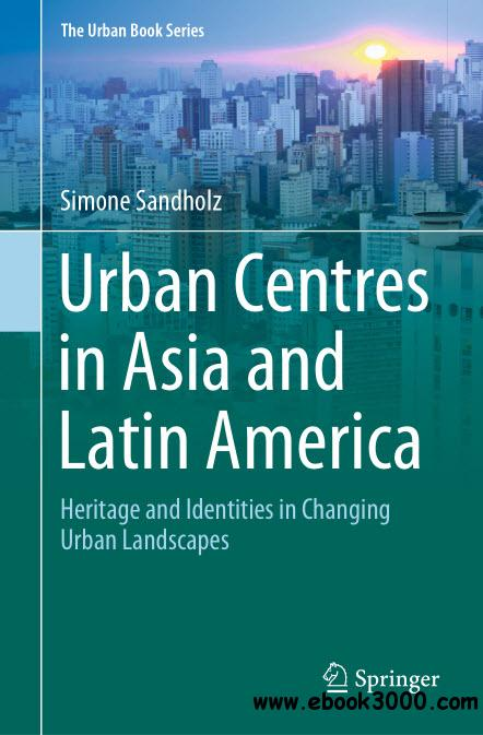 Urban Centres in Asia and Latin America :Heritage and Identities in Changing Urban Landscapes