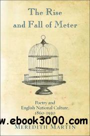 The Rise and Fall of Meter: Poetry and English National Culture, 1860-1930