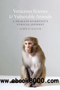 Voracious Science and Vulnerable Animals : A Primate Scientist's Ethical Journey