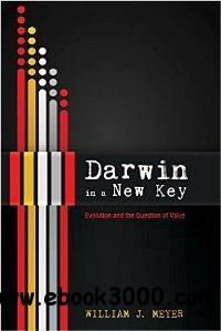 Darwin in a New Key : Evolution and the Question of Value