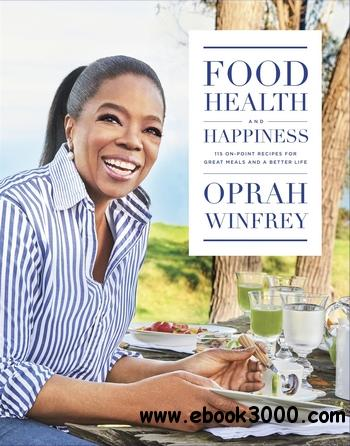 Food, Health and Happiness: 115 'On Point' Recipes for Great Meals and a Better Life
